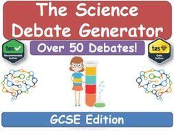 The Science Debate Generator (GCSE KS4, Science, Chemistry, Physics, Biology)