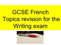 GCSE French Topics Revision for the Writing Exam