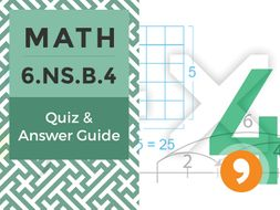 6.NS.B.4– Quiz and Answer Guide