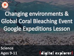 Changing environments & Coral Bleaching #GoogleExpeditions Lesson