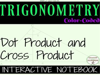 Dot and Cross Product for Vectors Interactive Notebook for PreCalculus or Analytic Trigonometry