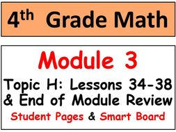 Grade 4 Math Module 3 Topic H, lessons 34-38: Smart Bd, Stud Pgs, End Mod Review