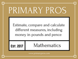 Estimate, compare and calculate different measures, including money in pounds and pence
