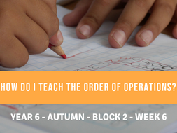 Number Year 6 Block 2 Week 6 Order of Operations