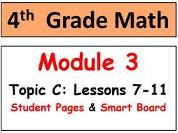 Grade 4 Math Module 3 Topic C, lessons 7-11: Smart Bd, Stud Pgs, Reviews, HOT Q