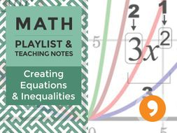 Creating Equations and Inequalities - Playlist and Teaching Notes