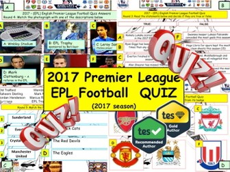 2017 - EPL Premier league football Quiz  - 7 rounds and over 40 Questions. Quiz. End of term Quiz