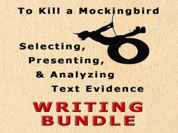 To Kill A Mockingbird — Presenting Text Evidence Writing Unit — 75 pages