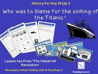 The Industrial Revolution. Lesson10: 'Why did the Titanic sink in 1912?'