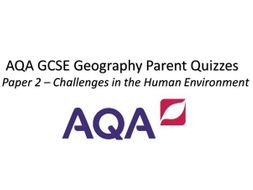 AQA GCSE Geography Parent Quizzes Paper 2 Challenges in the Human Environment