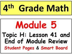 Grade 4 Math Module 5 Topic H, lesson 41: Smart Bd, Stud Pgs, End of Mod Review