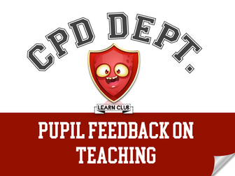 CPD - Pupil Feedback on Teaching