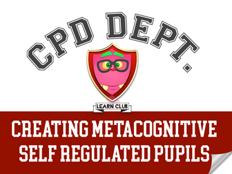 Creating Metacognitive & Self Regulated Pupils