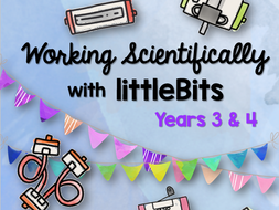 Working Scientifically with littleBits for Years 3 and 4