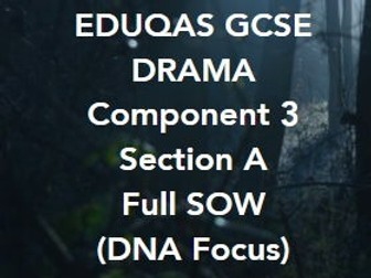 Eduqas GCSE Drama (New Spec  2016) Component 3 Section A Full Scheme of Work ('DNA' focus)