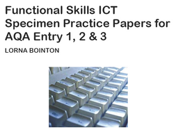 Functional Skills ICT Entry Level Specimen Practice Papers (for AQA)