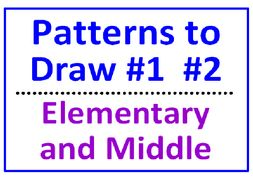 Patterns to Draw #1 and #2 (Elem and Middle Both Sets)