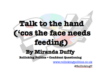 Talk to the hand ('cos the face needs feeding)