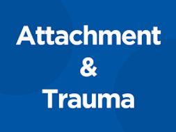 Trauma and Attachment