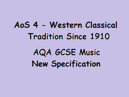 AQA GCSE Music New Specification Area of Study Four - Western Classical Tradition Since 1910