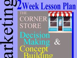 Marketing 2-Week OUTLINE > Lesson Plan for Decision Making ~ Promoting the Corner Store