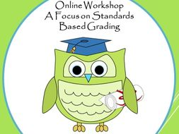 Online Workshop for Teachers- A Focus on Standards Based Grading - 15 Continuing Education Units