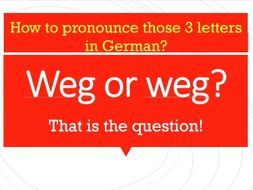 Weg or weg, that is the question! How to pronounce those 3 letters in German