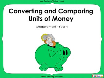 Converting and Comparing Units of Money - Year 4 (PowerPoint and worksheets)