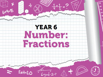 Year 6 - Fractions - Week 7 to 10
