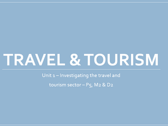 Travel and Tourism Btec L3 - Unit 1 - P5, M2 & D2 - Investigating the Travel and Tourism Sector