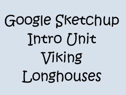 Viking Longhouses - Google Sketchup Intro Unit - MODELS INCLUDED